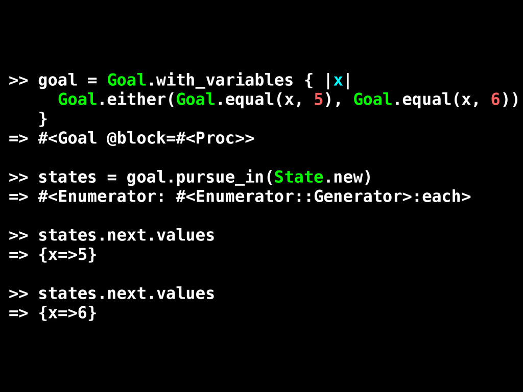 >> goal = Goal.with_variables { |x| Goal.either...