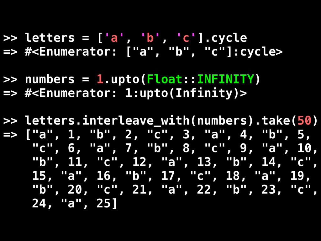 >> letters = ['a', 'b', 'c'].cycle => #<Enumera...