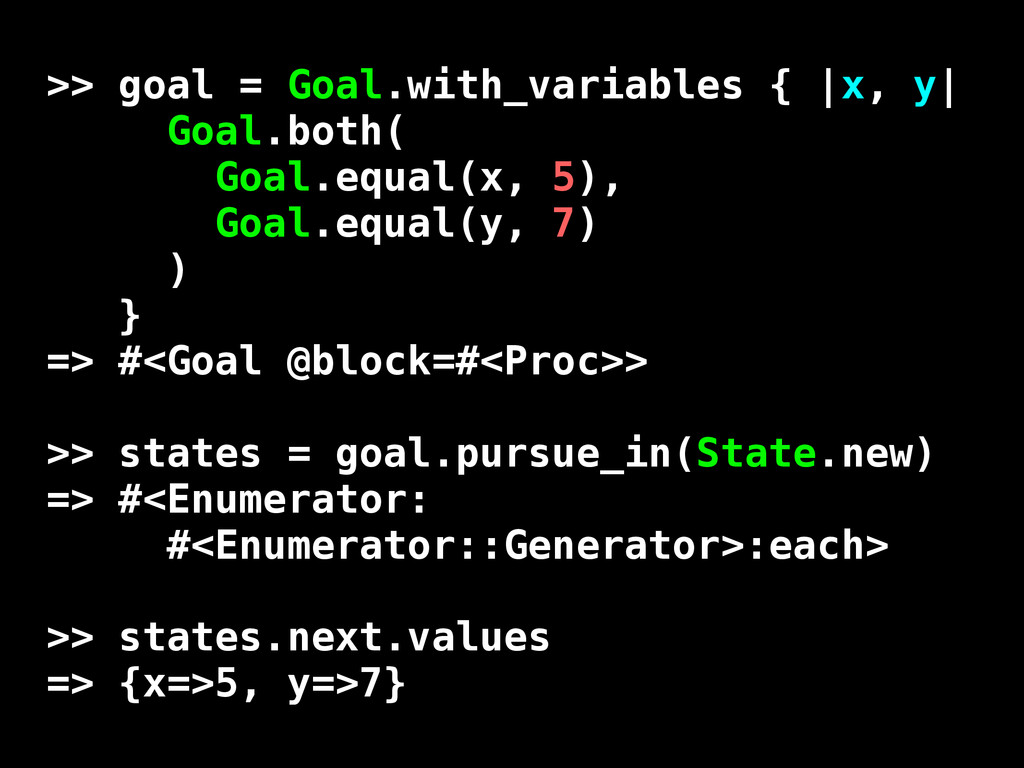 >> goal = Goal.with_variables { |x, y| Goal.bot...