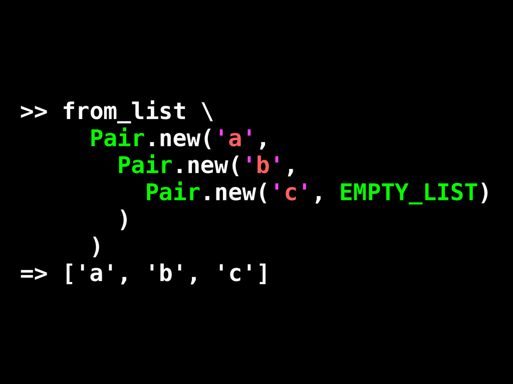 >> from_list \ Pair.new('a', Pair.new('b', Pair...