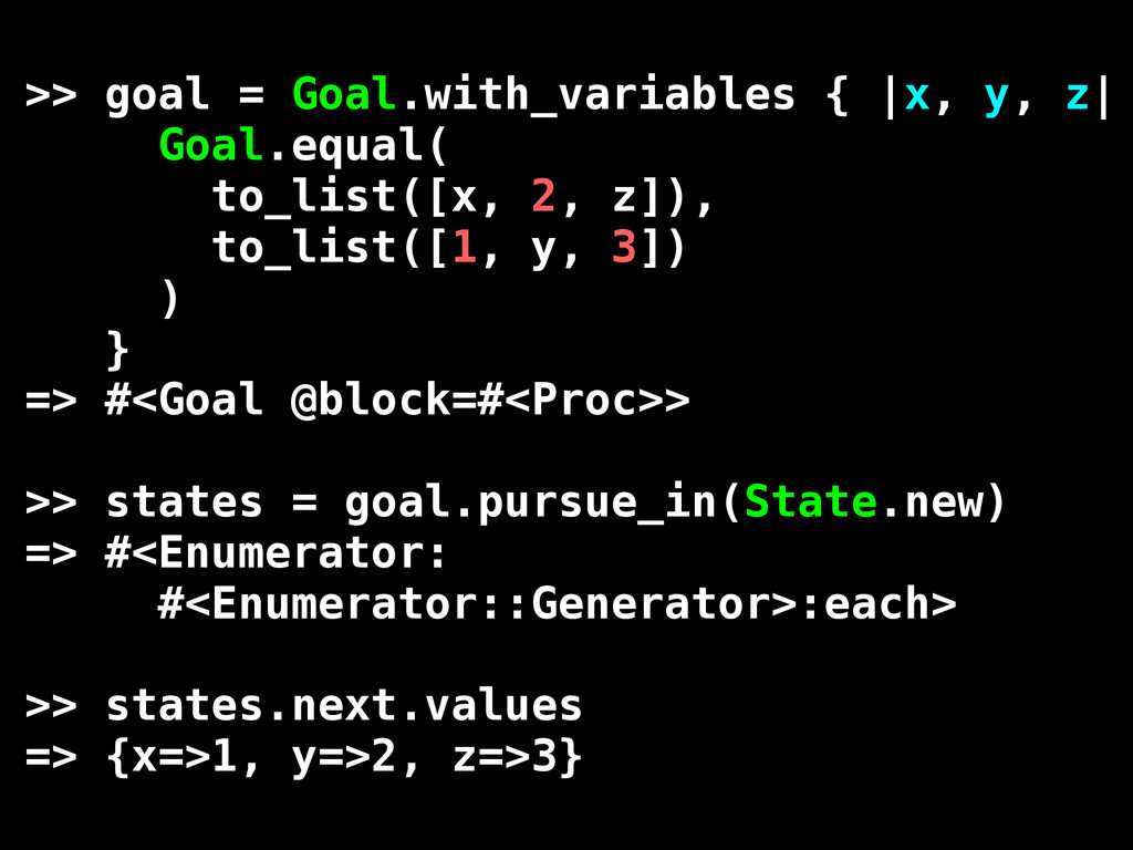 >> goal = Goal.with_variables { |x, y, z| Goal....