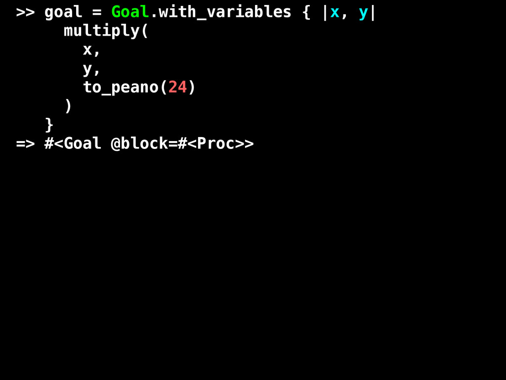 >> goal = Goal.with_variables { |x, y| multiply...
