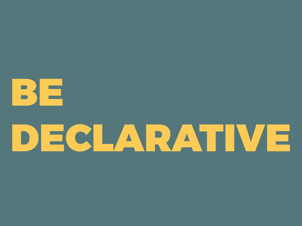 BE DECLARATIVE