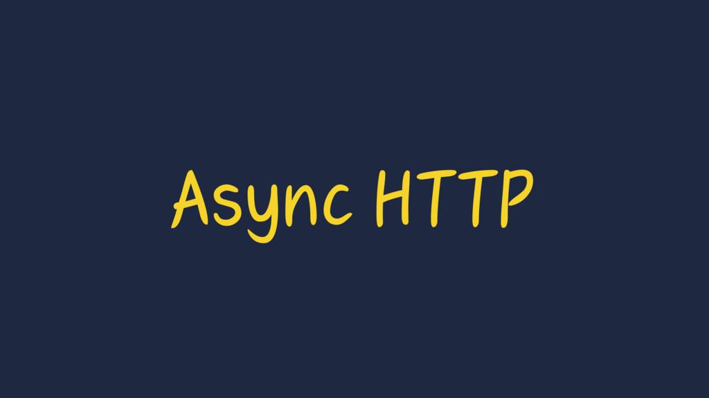 Async HTTP