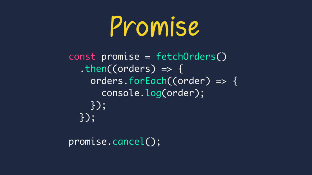 const promise = fetchOrders() .then((orders) =>...