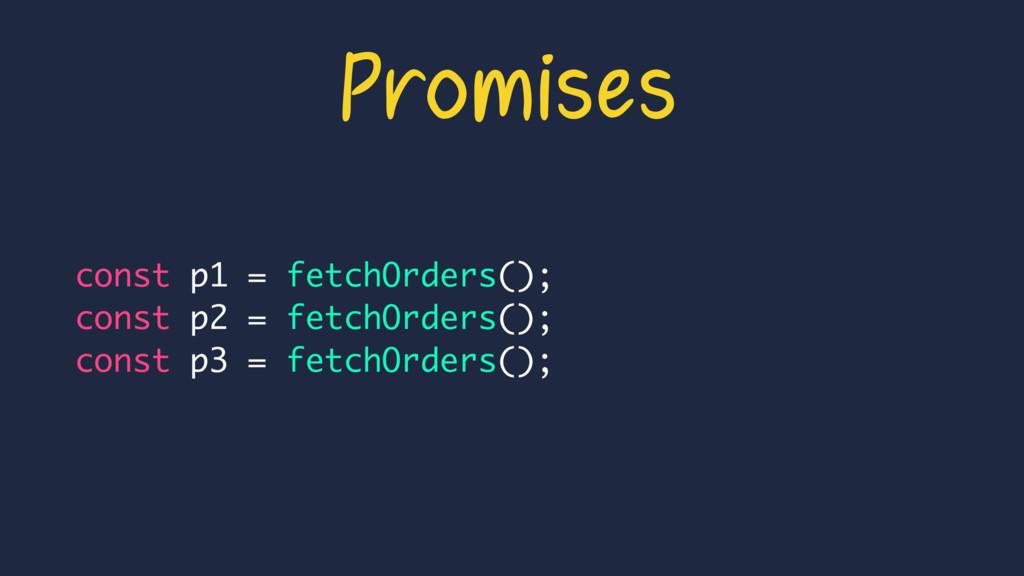 const p1 = fetchOrders(); const p2 = fetchOrder...