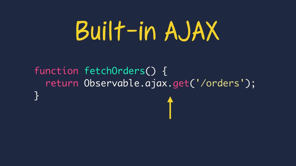 function fetchOrders() { return Observable.ajax...