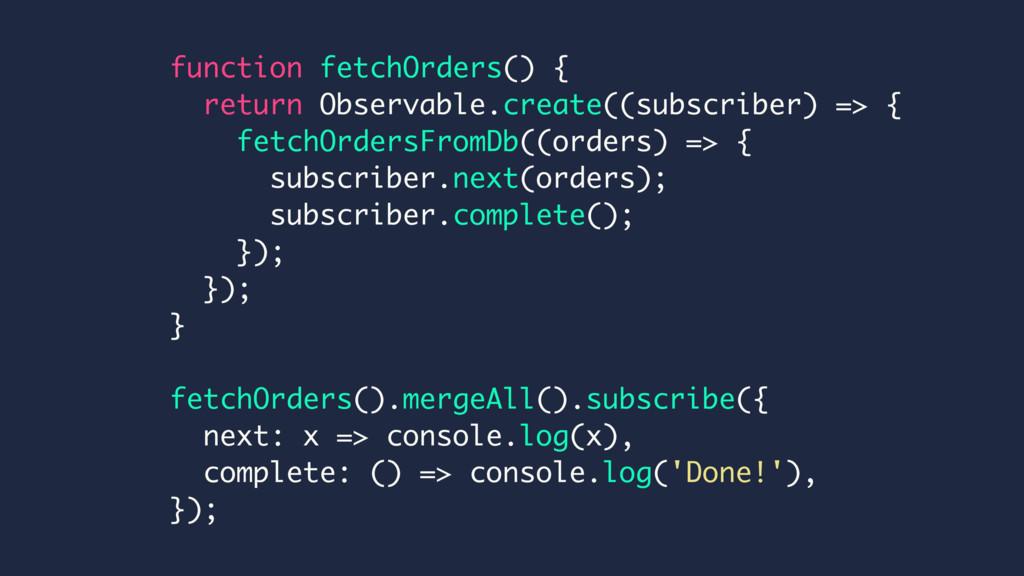 function fetchOrders() { return Observable.crea...