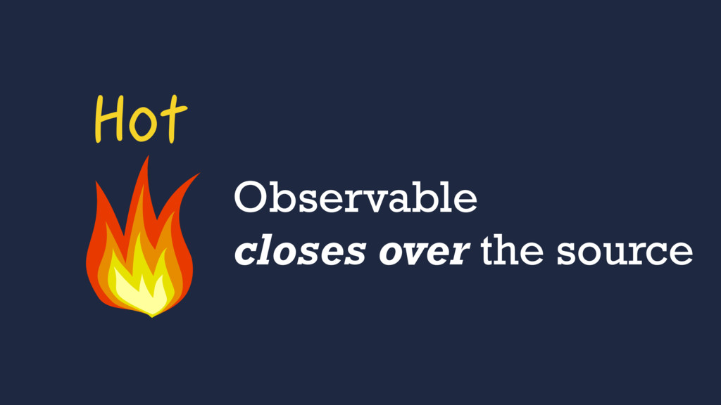 Hot Observable closes over the source