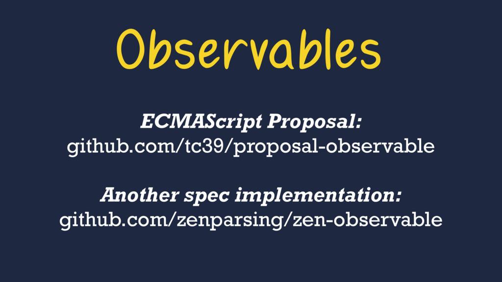 Observables ECMAScript Proposal: github.com/tc...