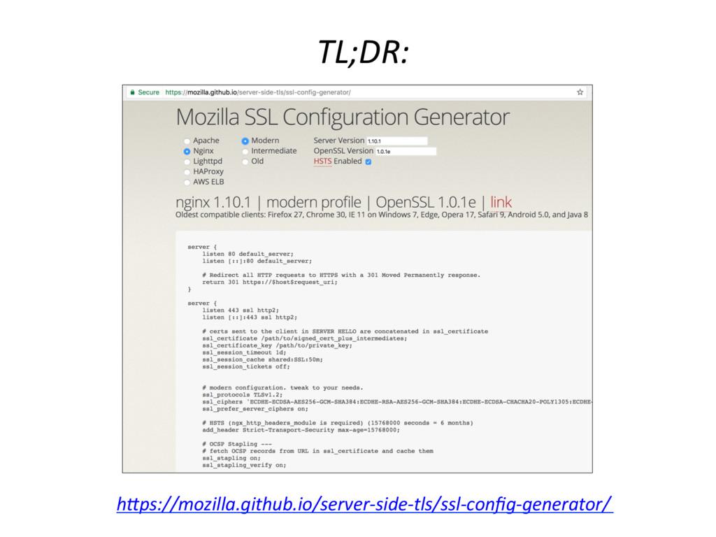 TL;DR: h_ps://mozilla.github.io/server-side-tls...