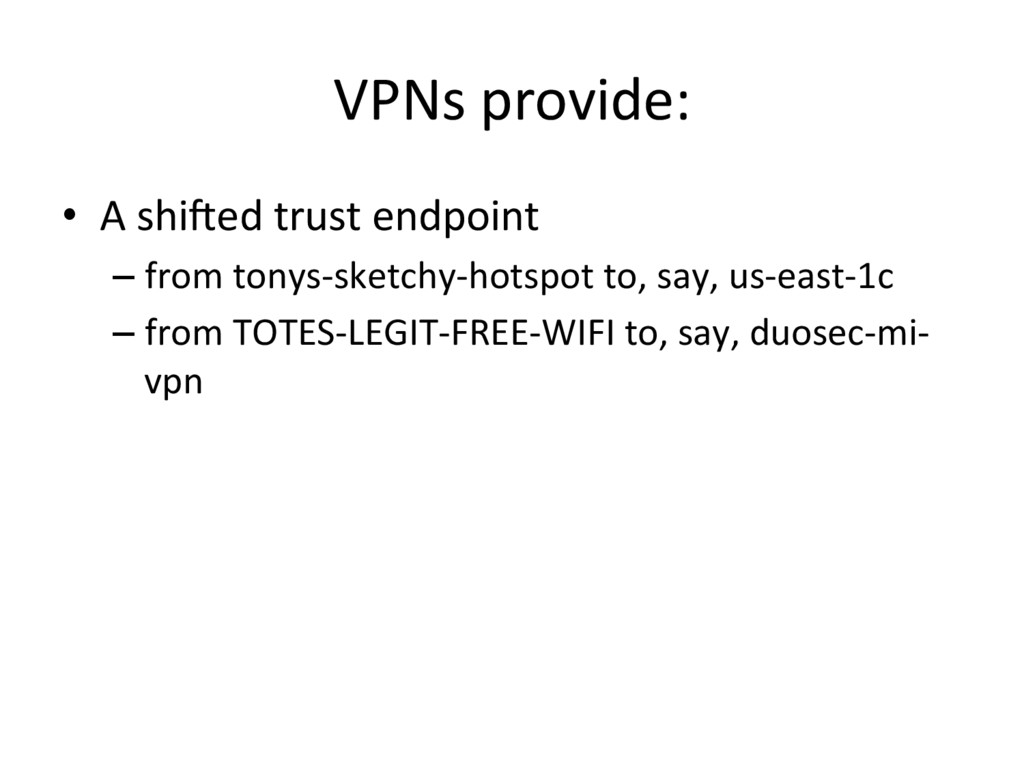 VPNs provide: •  A shiAed trust endpoint – from...