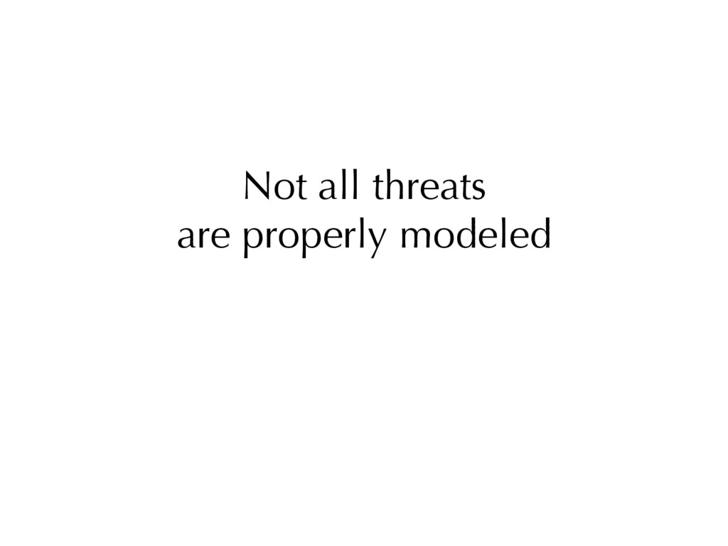 Not all threats are properly modeled