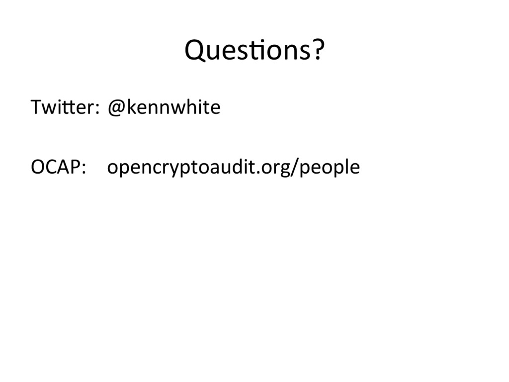 Ques,ons? Twi>er: @kennwhite OCAP: opencryptoau...