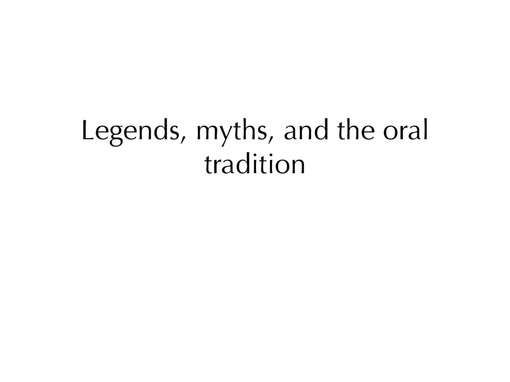 Legends, myths, and the oral tradition