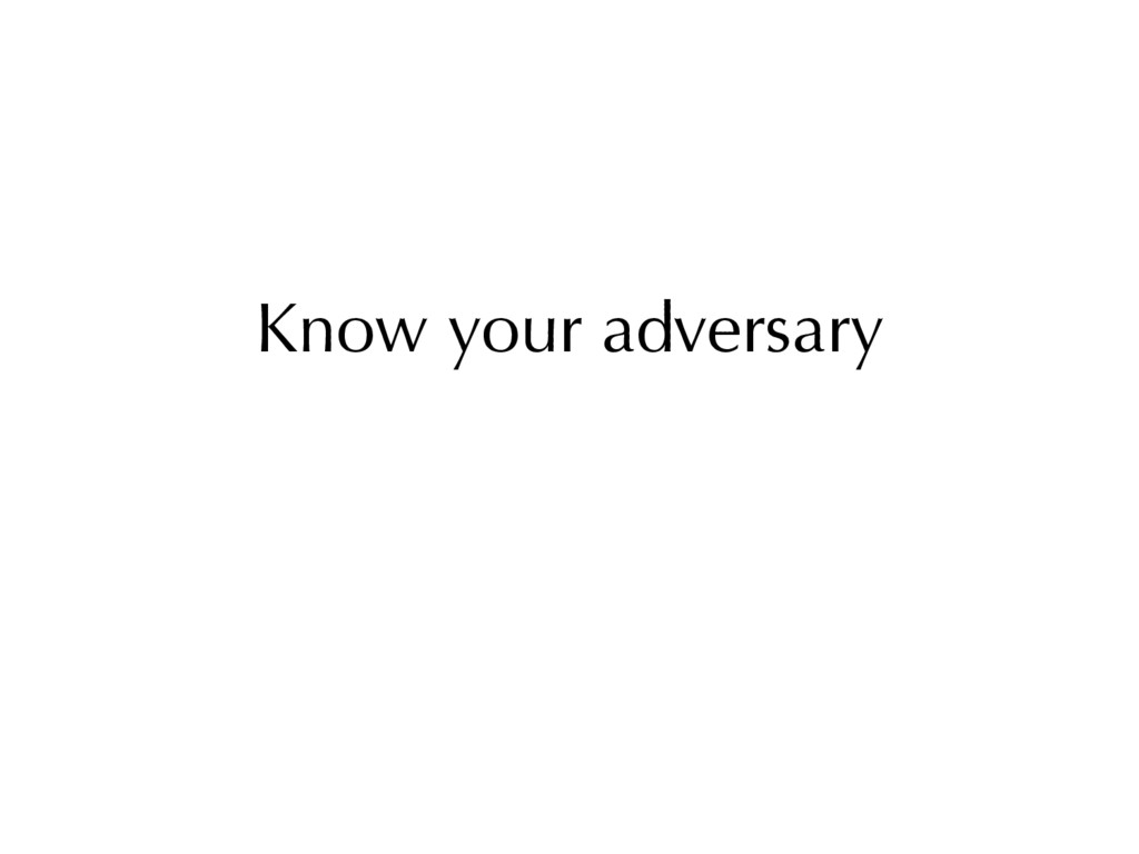 Know your adversary