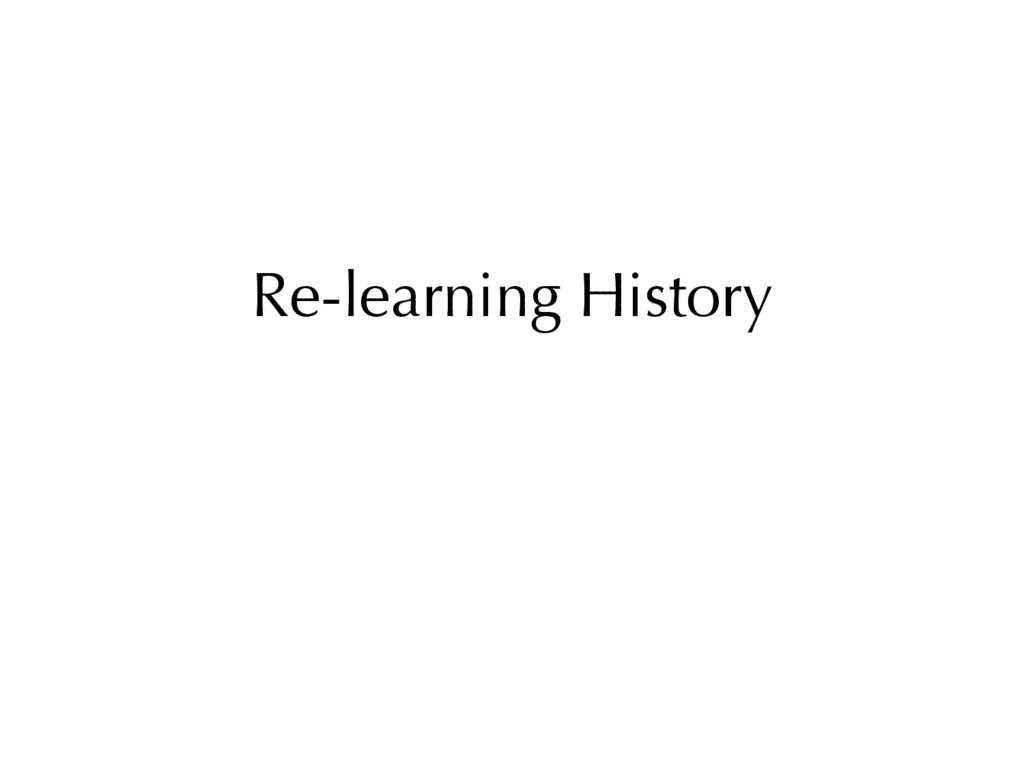Re-learning History