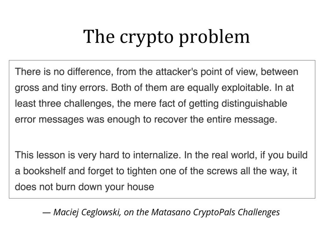 — Maciej Ceglowski, on the Matasano CryptoPals ...