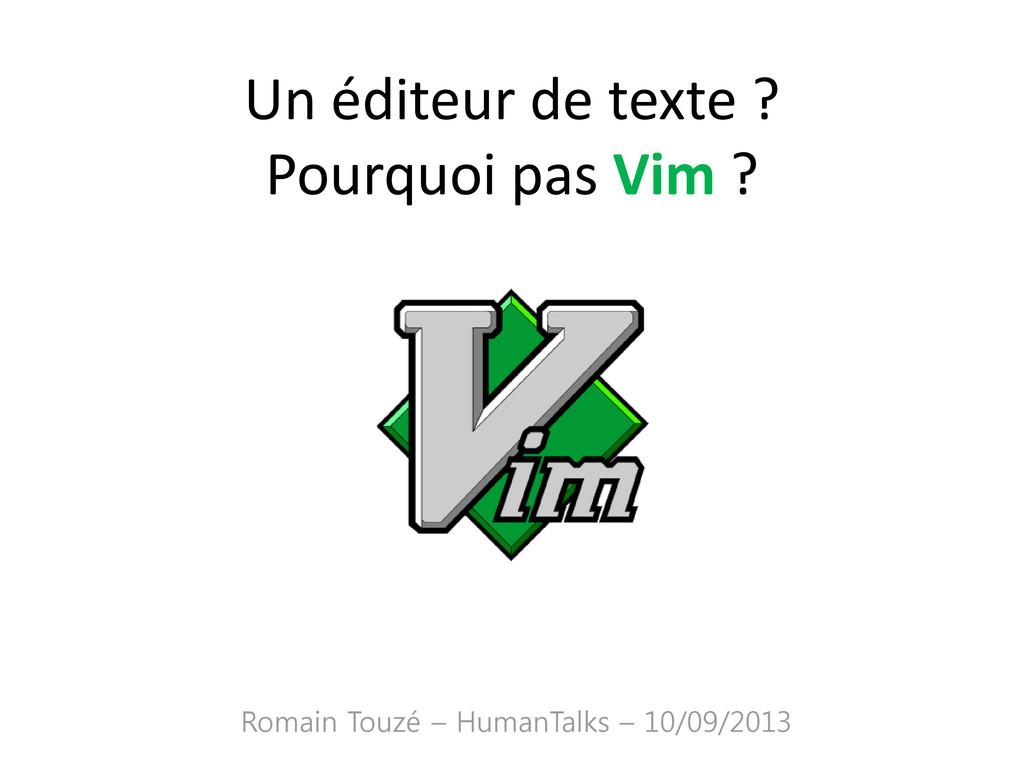Un éditeur de texte ? Pourquoi pas Vim ? Romain...