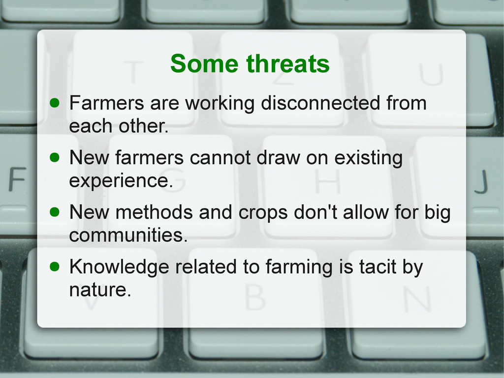 Some threats ● Farmers are working disconnected...