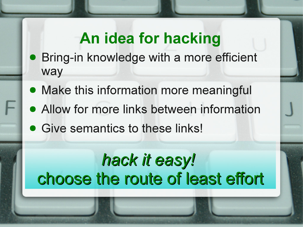 An idea for hacking ● Bring-in knowledge with a...