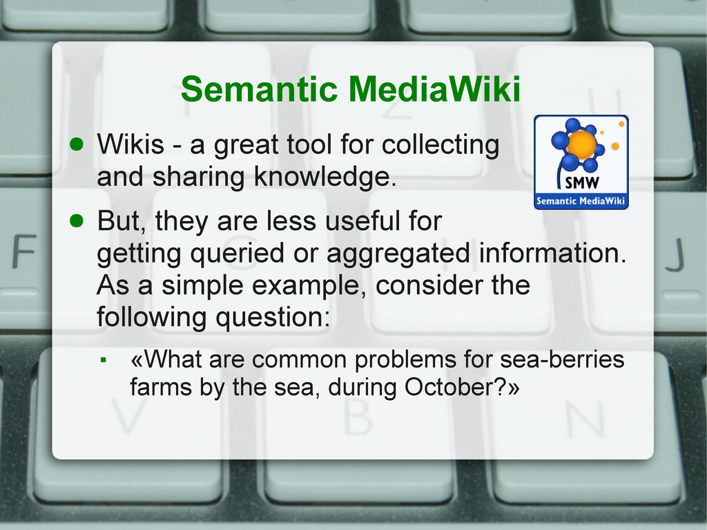 Semantic MediaWiki ● Wikis - a great tool for c...