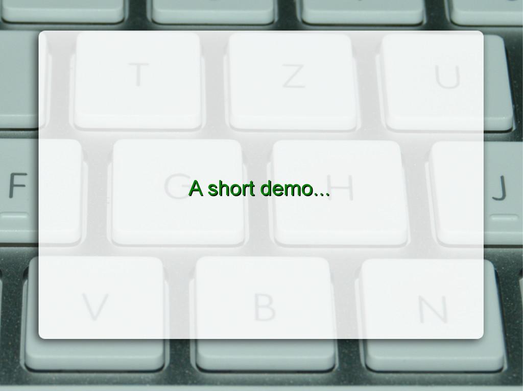 A short demo... A short demo...