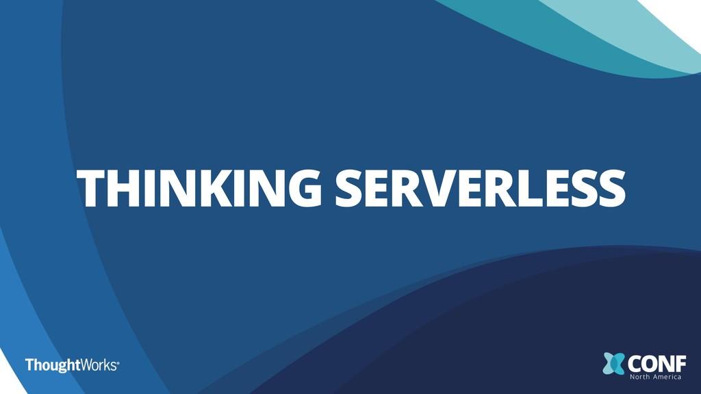 THINKING SERVERLESS