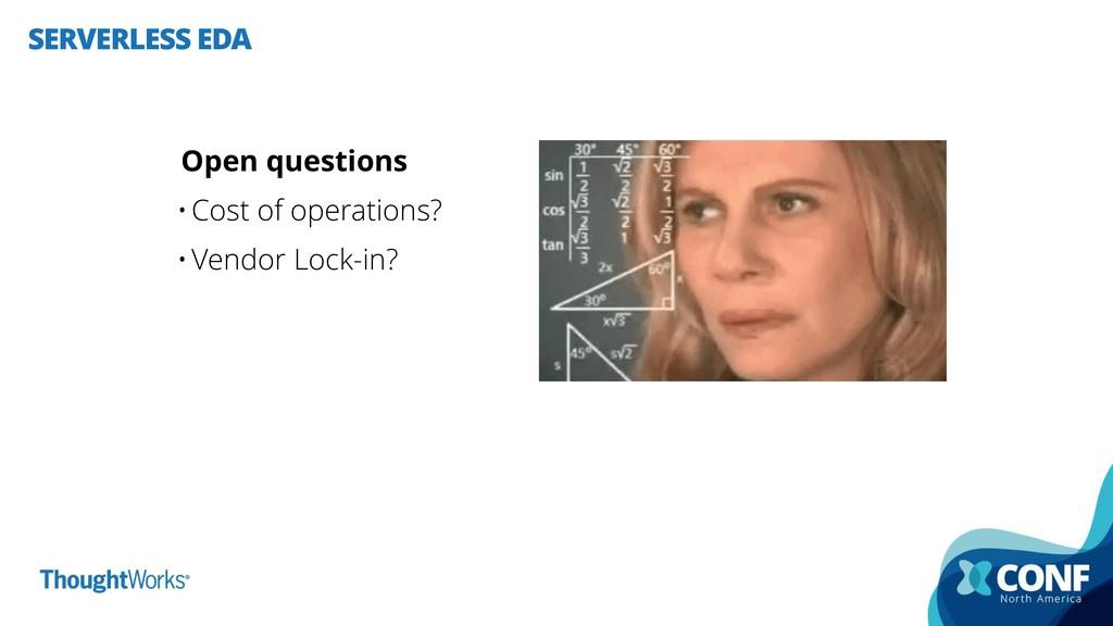 SERVERLESS EDA Open questions •Cost of operatio...