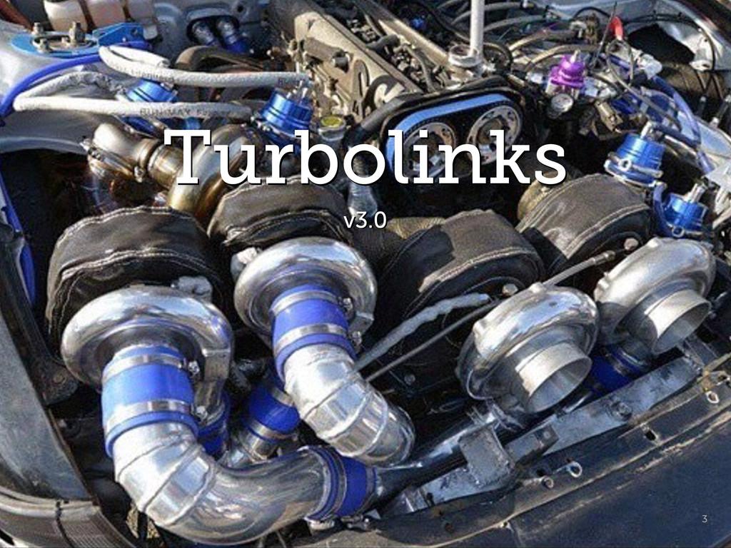 Turbolinks 3 Turbolinks v3.0 v3.0