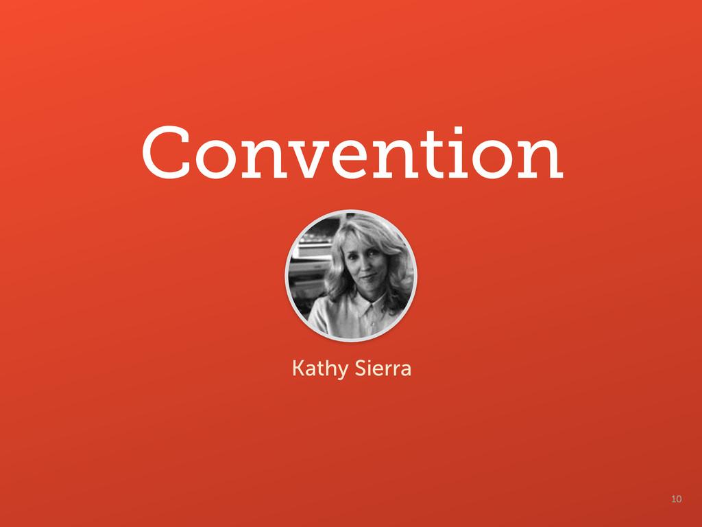 10 Convention Kathy Sierra