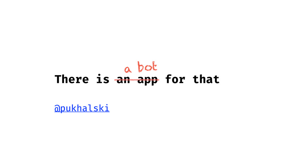 There is an app for that @pukhalski a bot