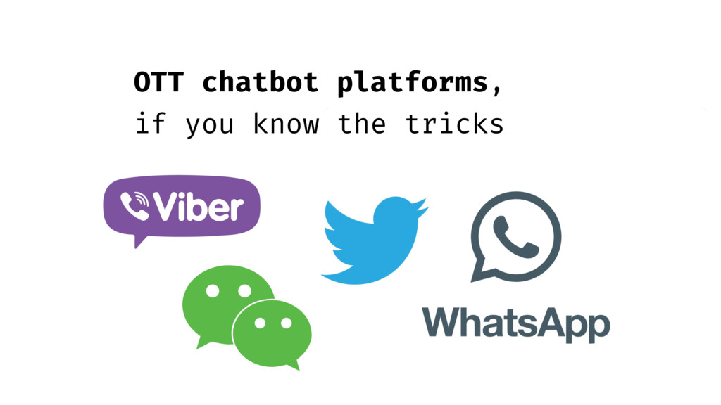 OTT chatbot platforms, if you know the tricks