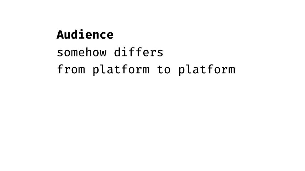 Audience somehow differs from platform to platf...