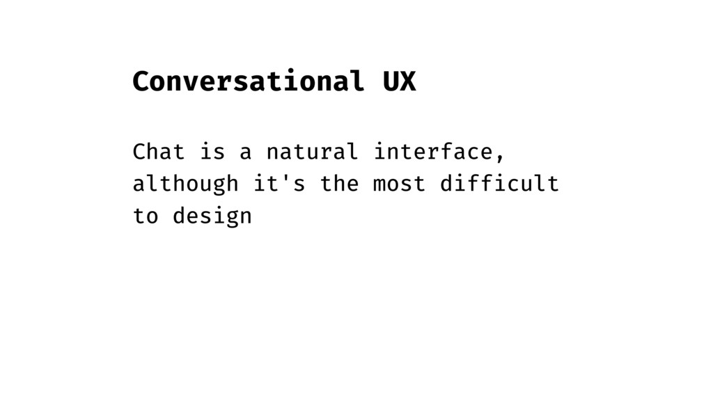 Conversational UX Chat is a natural interface, ...