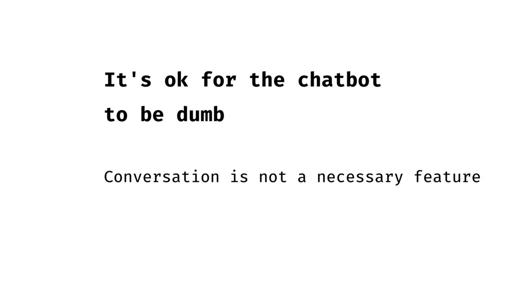 It's ok for the chatbot to be dumb Conversation...