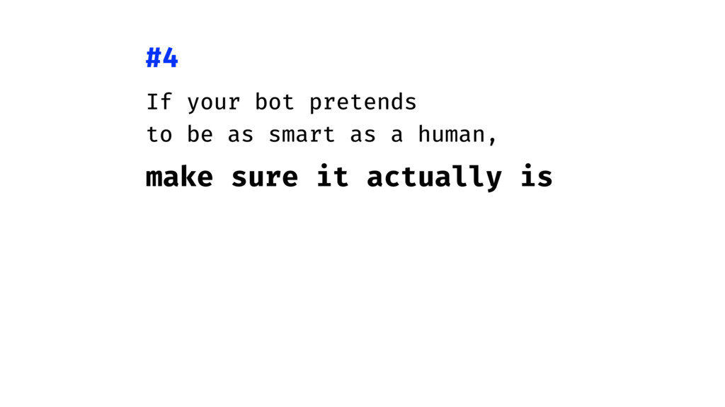If your bot pretends to be as smart as a human,...
