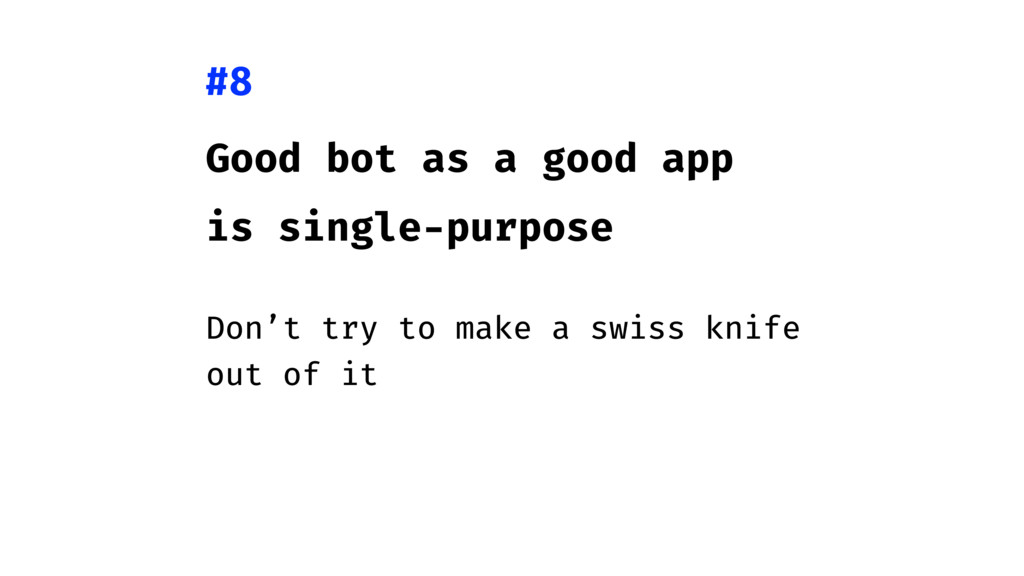 Good bot as a good app is single-purpose Don't ...