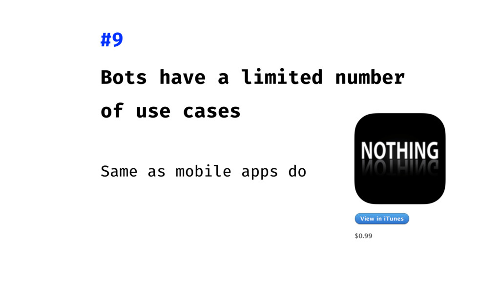 Bots have a limited number of use cases Same as...
