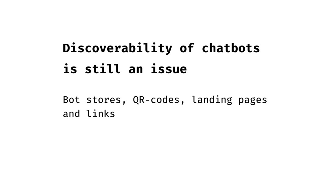 Discoverability of chatbots is still an issue B...