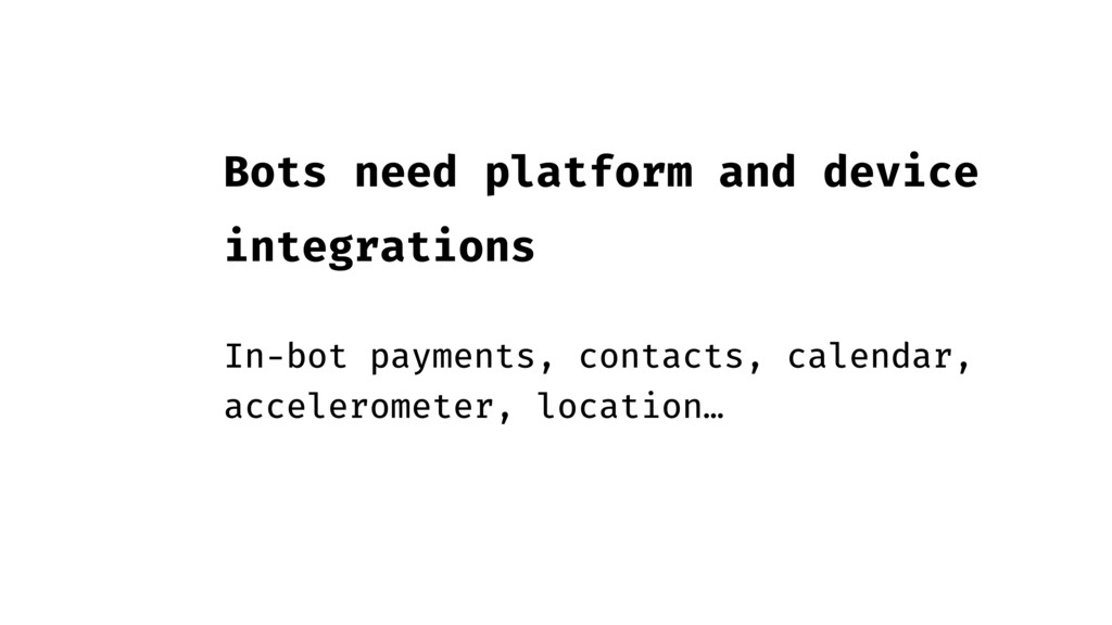Bots need platform and device integrations In-b...