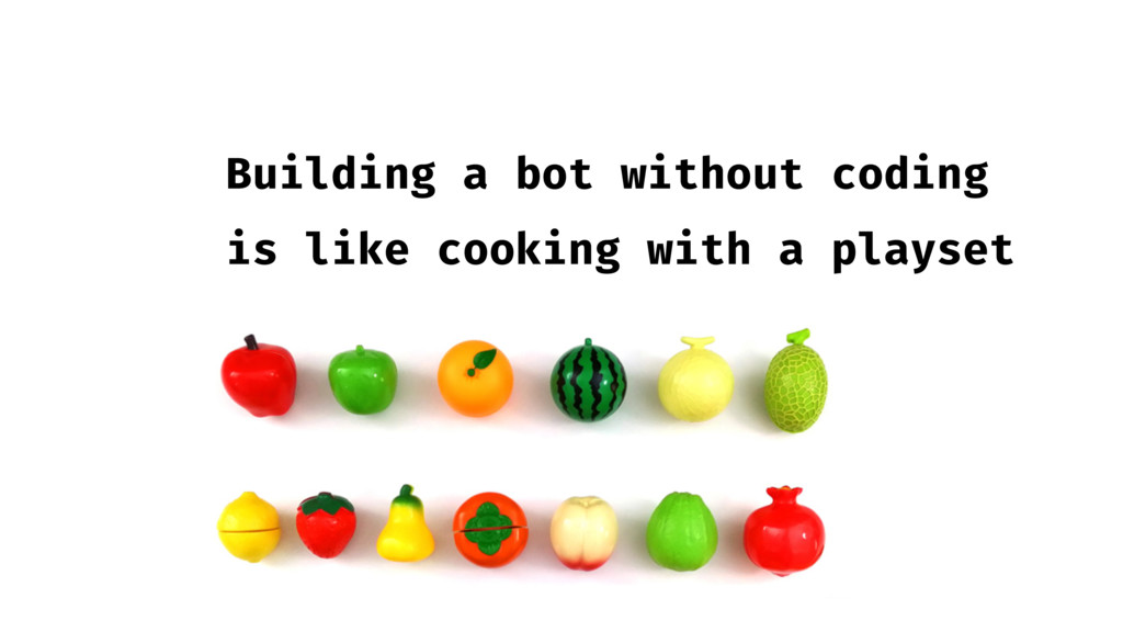Building a bot without coding is like cooking w...