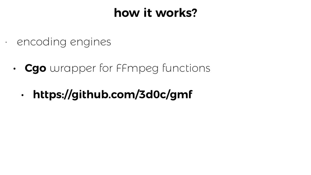 how it works? • encoding engines • Cgo wrapper ...