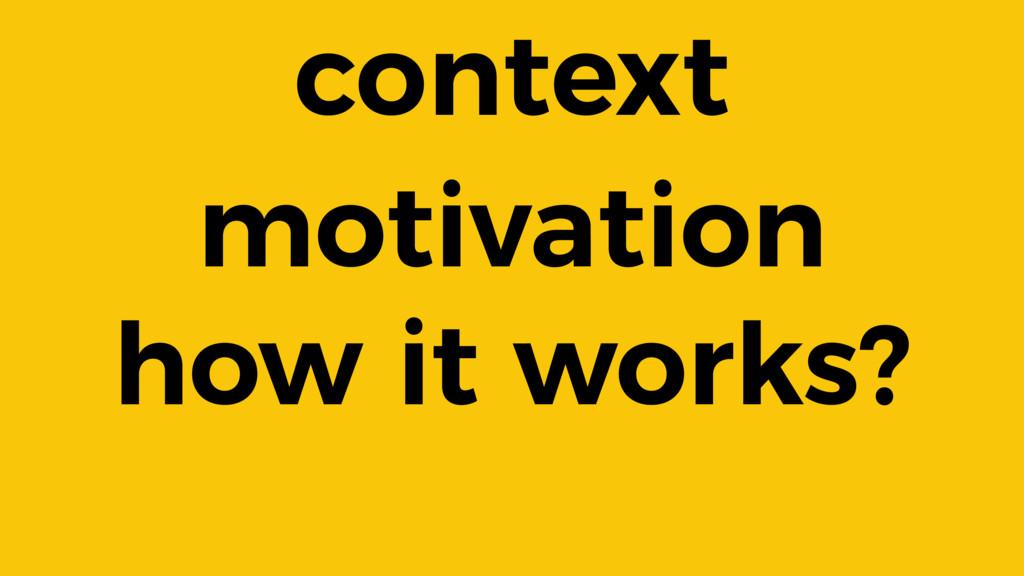context motivation how it works?