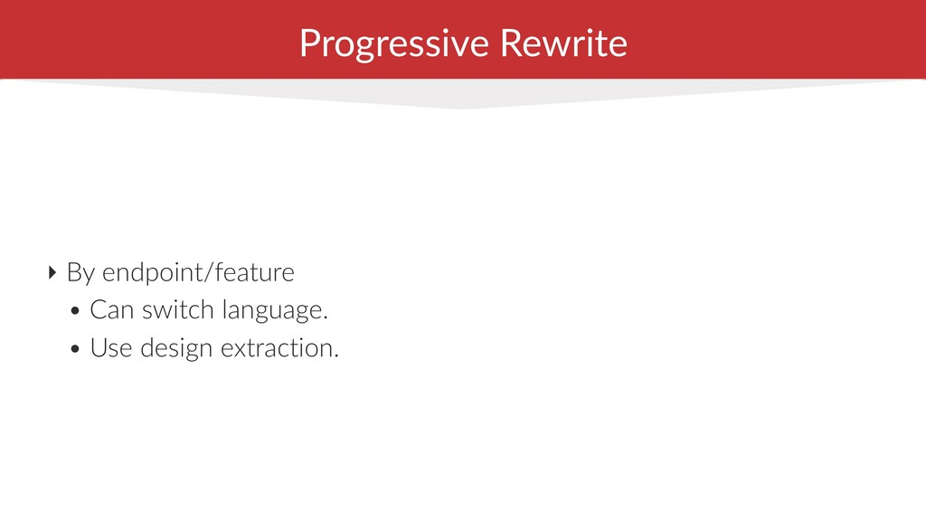 Progressive Rewrite ‣ By endpoint/feature • Can...