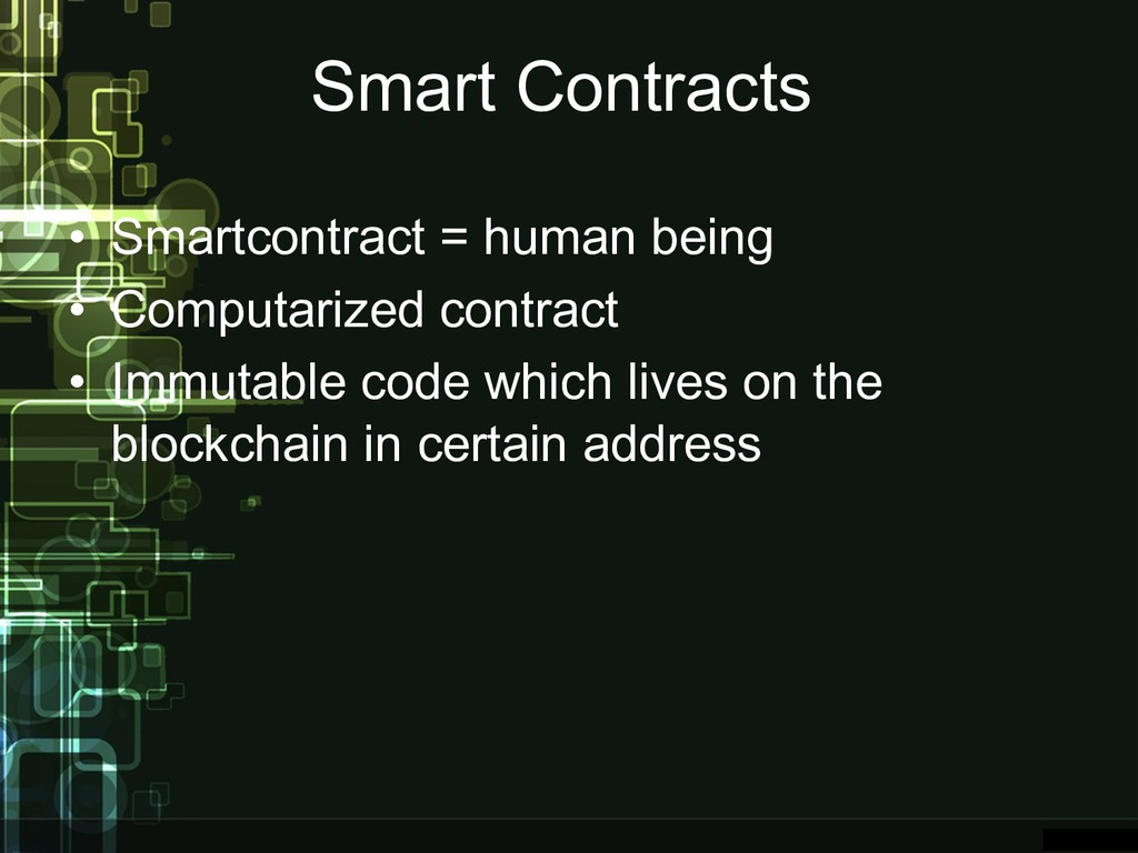 Smart Contracts • Smartcontract = human being •...