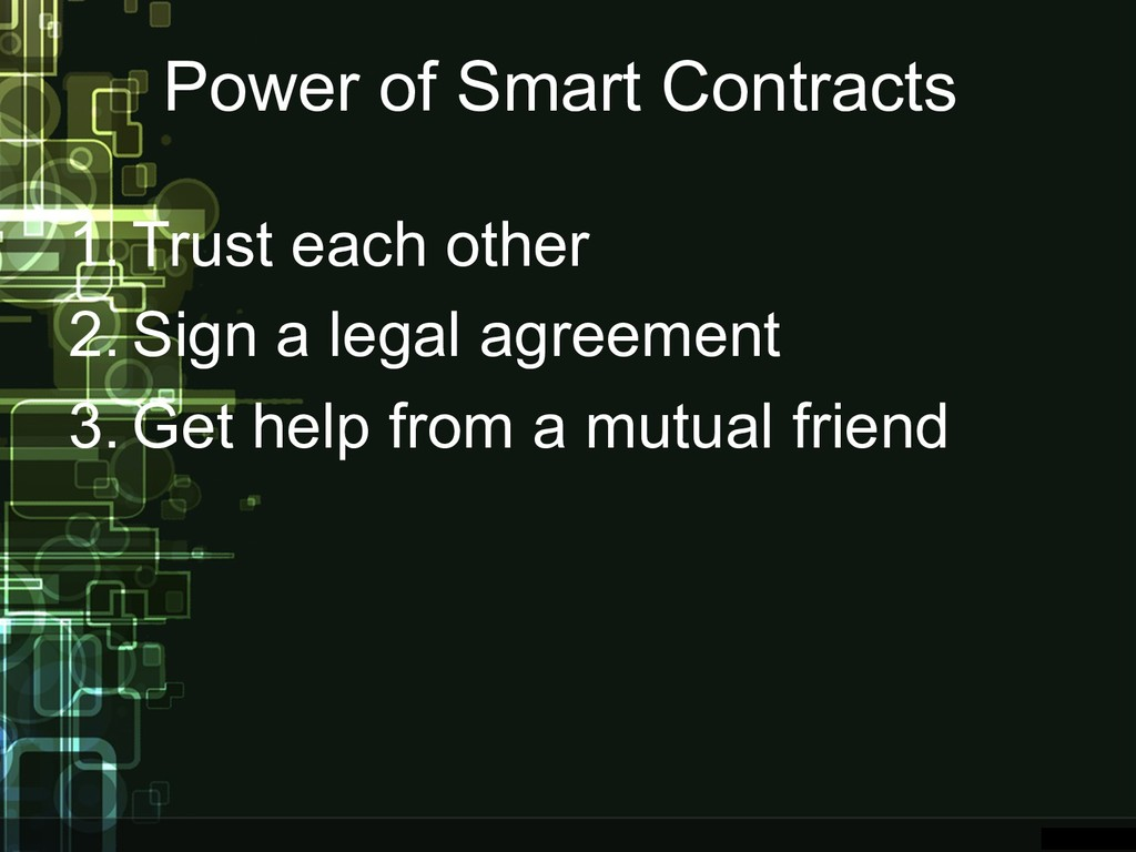 Power of Smart Contracts 1. Trust each other 2....