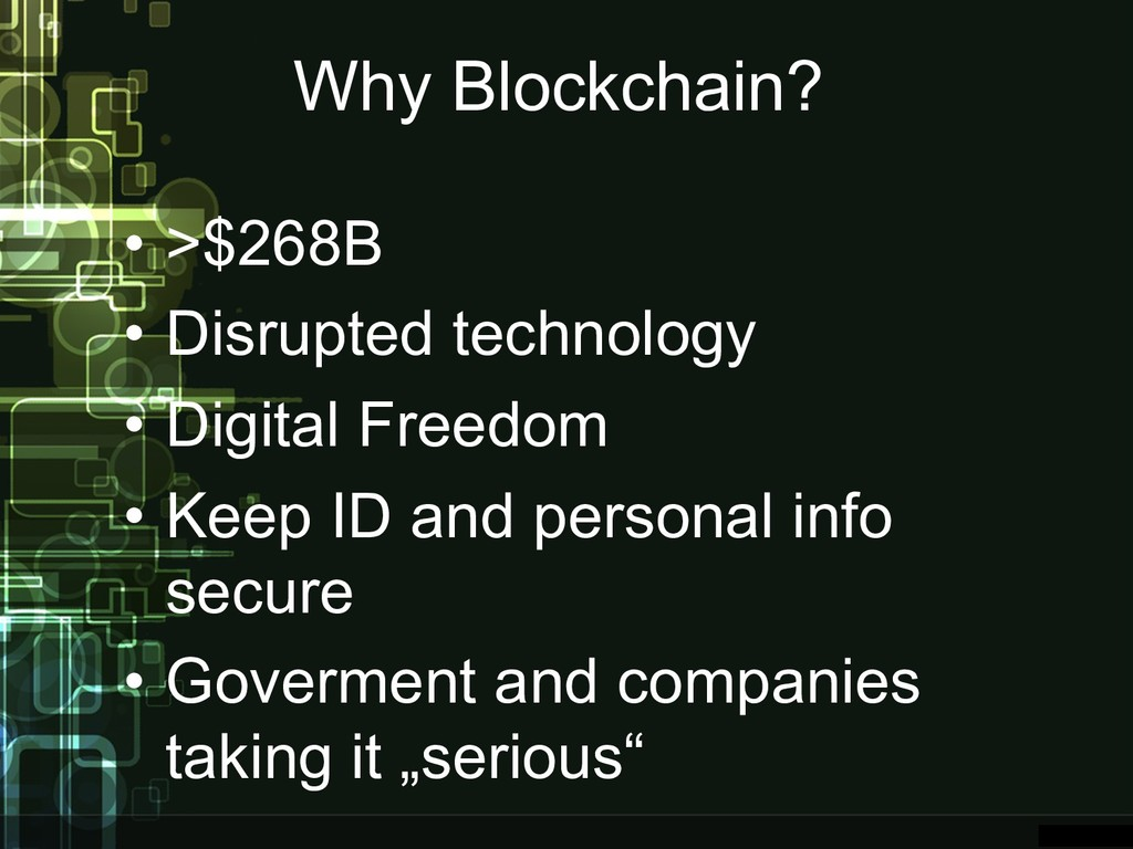 Why Blockchain? • >$268B • Disrupted technology...