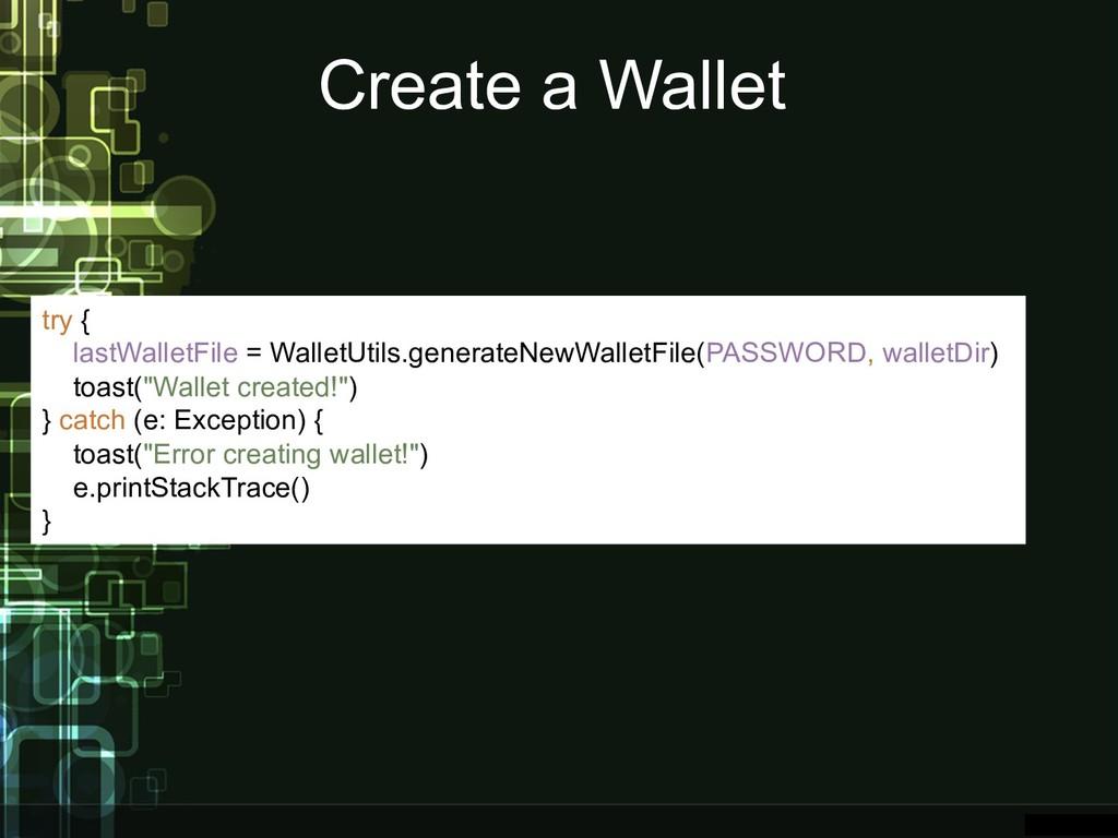 Create a Wallet try { lastWalletFile = WalletUt...