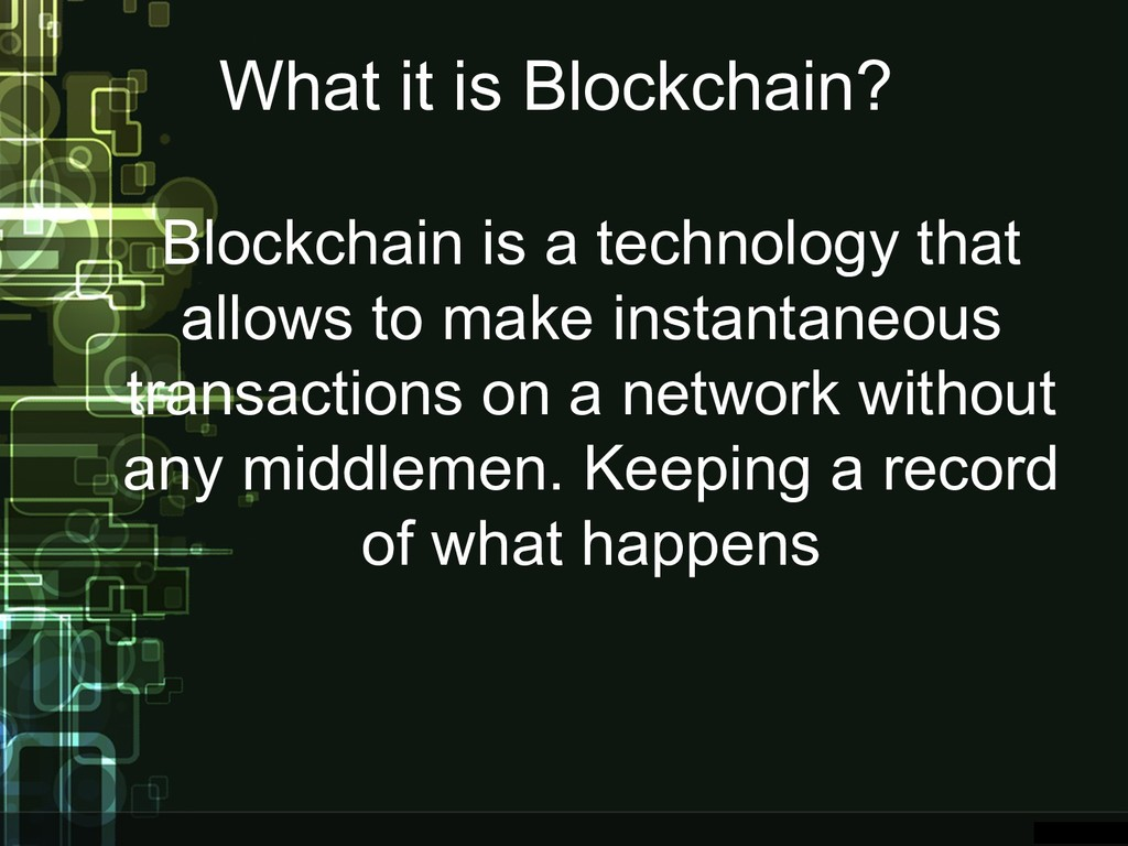 What it is Blockchain? Blockchain is a technolo...